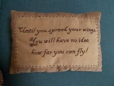 "Pillow Decor Primitive ""UNTIL  YOU SPREAD YOUR WINGS, YOU WILL HAVE NO IDEA. ."""