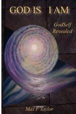 God Is I Am : GodSelf Revealed by Max Taylor (2011, Paperback)