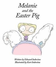 Melanie and the Easter Pig by Ed Indovina (2014, Picture Book)