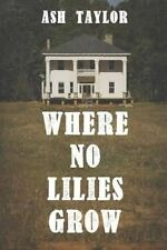 NEW Where No Lilies Grow by Ash Taylor