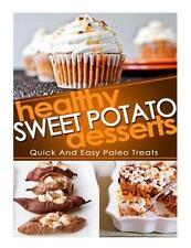 Healthy Sweet Potato Desserts : Quick and Easy Paleo Treats (2014, Paperback)