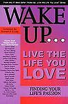 Wake Up.live the Life You Love: Finding Your Life's Passion, , Good Condition,