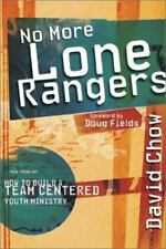 No More Lone Rangers: How to Build a Team-Centered Youth Ministry Chow, David P