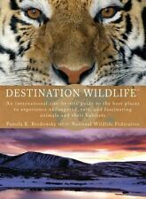 Destination Wildlife: An International Site-by-Site Guide to the Best Places to