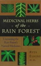 Herbs of the Rain Forest : Uncovering the Miraculous Medicinal Uses of Rain For…