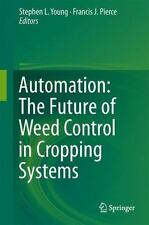 Automation: the Future of Weed Control in Cropping Systems: By Young, Stephen...