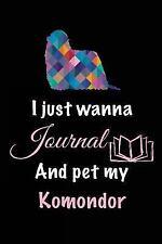 I Just Wanna Journal and Pet My Komondor : Dog Humor Books, 6 X 9, 108 Lined.