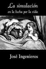 La Simulación en la Lucha Por la Vida by José Ingenieros (2015, Paperback)