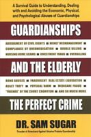 Guardianships and the Elderly : The Perfect Crime, Paperback by Sugar, Sam, M...