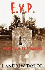 Electronic Voice Phenomenon : Never Talk to Strangers by J. Andrew Taylor...