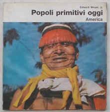 WEYER Popoli primitivi oggi. AMERICA. Panorami di geografia illustrati. 1966