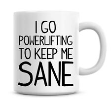Funny Coffee Mug I Go Powerlifting To Keep Me Sane Coffee/Tea Mug Present 807