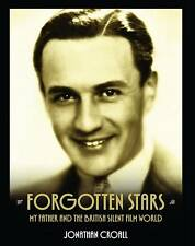 FORGOTTEN STARS: My Father and the British Silent Film World by Jonathan Croall