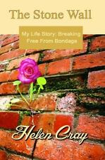 The Stone Wall: My Life Story: Breaking Free From Bondage by Cray, Helen