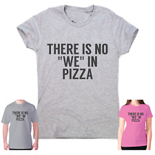 Funny pizza t shirts mens womens slogan tee novelty humour There is no we in piz