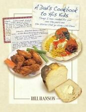 A Dad's Cookbook to His Kids: Things I have cooked for you over the years and th