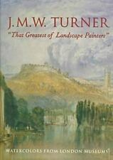 """J.M.W. Turner, """"The Greatest of Landscape Painters"""": Watercolors from London Mus"""