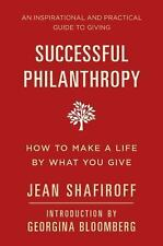 Successful Philanthropy: How to Make a Life By What You Give, Shafiroff, Jean, G