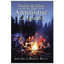 Visin de Dios para Administrar la Iglesia by Juan Emilio Morales Dvila (2013,...
