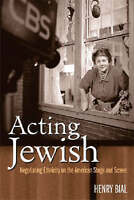 NEW Acting Jewish: Negotiating Ethnicity on the American Stage and Screen