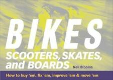 Bikes, Scooters, Skates & Boards: How to Buy 'em, Fix 'em, Improve 'em & move'em