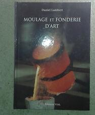 LAMBERT Daniel. Moulage et fonderie d'art. Vial. 2002.