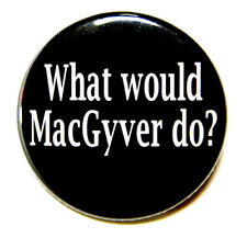 "WHAT WOULD MACGYVER DO - Pinback Button Badge 1.5"" Humor"