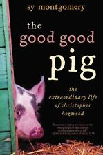 The Good Good Pig: The Extraordinary Life of Christopher Hogwood by Sy Montgome