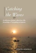 Catching the Waves : A Collection of Poems about Love, Life, Friendships and...