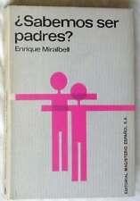 ¿SABEMOS SER PADRES? - ENRIQUE MIRALBELL - ED. MAGISTERIO ESPAÑOL 1976