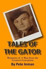 Tales of the Gator : Memories of a Man from the Greatest Generation by Pete...