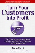 Turn Your Customers into Profit by Dario Cucci (2017, Paperback)