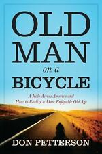 Old Man on a Bicycle : A Ride Across America and How to Realize a More Enjoya...