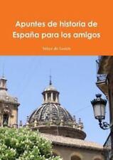 Apuntes de Historia de España para Los Amigos by Felipe Du Souich (2011,...