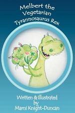 Melbert the Vegetarian Tyrannosaurus Rex by Marni Knight-Duncan (2011,...