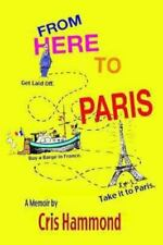 From Here to Paris: Get Laid Off, Buy a Barge in France, Take It to Paris (Paper