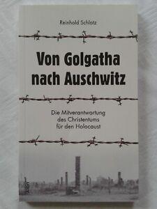 Von Golgatha nach Auschwitz Mitverantwortung Christentums für Holocaust Juden