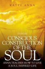 Conscious Construction of the Soul: Anna Teaches How to Live a Soul Inspired Lif