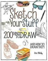 Sketch Your Stuff: 200 Things to Draw and How to Draw Them by Jon Stich...