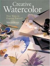NEW Creative Watercolor: New Ways to Express Yourself, Hardcover,  Marcia Moses