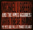MICHAEL J.& THE HIRED MOURNERS SHEEHY - WITH THESE HANDS CD NEW!
