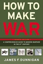 How to Make War Fourth Edition: A Comprehensive Guide to Modern Warfare in the