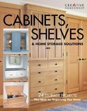 Cabinets, Shelves & Home Storage Solutions: 24 Storage Projects Plus Ideas for