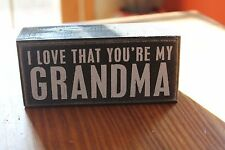 "Primitives by Kathy Wooden Box Sign ""I Love That Your My Grandma"""