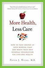 More Health, Less Care: How to Take Charge of Your Medical Care and Wr-ExLibrary