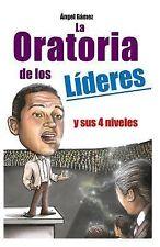 Líderes: La Oratoria de Los Líderes : Y Sus 4 Niveles by Angel Gamez (2013,...