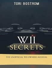 Wii Secrets : The Unofficial Wii Owners Manual by Tori Bostrom (2016, Paperback)