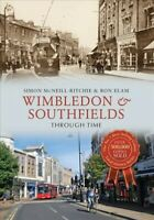 Wimbledon & Southfields Through Time, Paperback by Elam, Ron; Mcneill-ritchie...