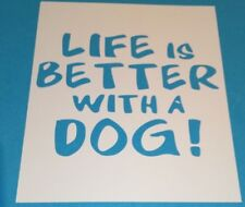 Life is better with a dog Car /van Decal for panels, bumpers or windows
