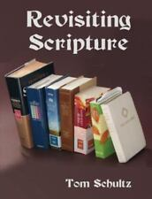 Revisiting Scripture by Thomas W. Schultz (2015, Paperback)